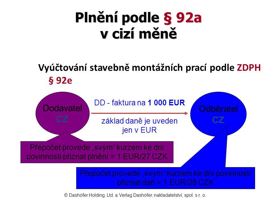Plnění podle § 92a v cizí měně Vyúčtování stavebně montážních prací podle ZDPH § 92e Dodavatel CZ Odběratel CZ DD - faktura na 1 000 EUR základ daně j