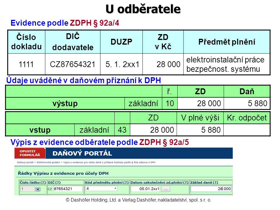 Uskutečnění zdanitelného plnění Dodání zboží ZDPH § 21/2 dnem dodání při prodeji podle kupní smlouvy dnem převzetí v ostatních případech Poskytnutí služby ZDPH § 21/4 dnem poskytnutí nebo dnem vystavení daňového dokladu - podle toho, co bylo dříve dnem uvedeným ve smlouvě, ke kterému dochází k převodu práva nebo k poskytnutí práva k využití © Dashöfer Holding, Ltd.