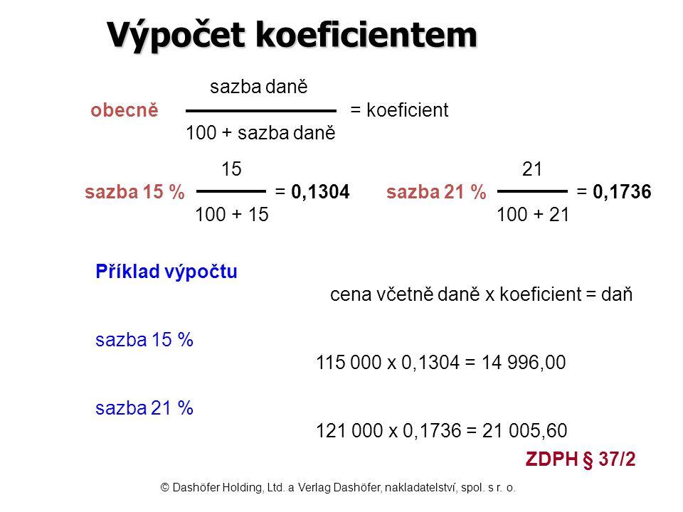 Výpočet koeficientem sazba daně obecně = koeficient 100 + sazba daně 15 sazba 15 % = 0,1304 100 + 15 21 sazba 21 % = 0,1736 100 + 21 Příklad výpočtu c