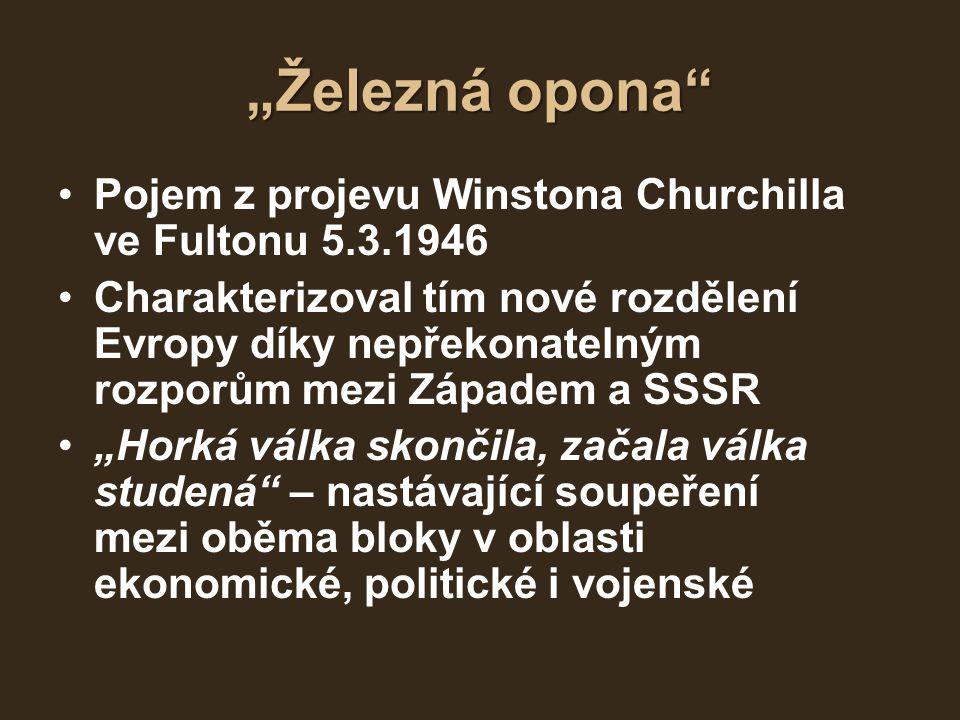 """""""Železná opona"""" Pojem z projevu Winstona Churchilla ve Fultonu 5.3.1946 Charakterizoval tím nové rozdělení Evropy díky nepřekonatelným rozporům mezi Z"""