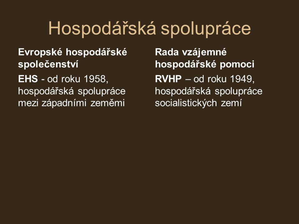 Hospodářská spolupráce Evropské hospodářské společenství EHS - od roku 1958, hospodářská spolupráce mezi západními zeměmi Rada vzájemné hospodářské po