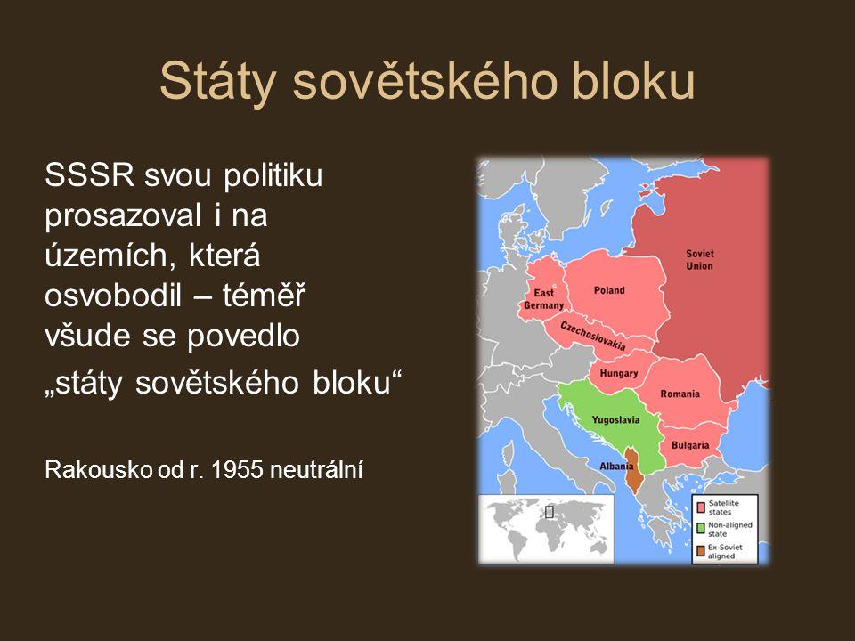 """Státy sovětského bloku SSSR svou politiku prosazoval i na územích, která osvobodil – téměř všude se povedlo """"státy sovětského bloku"""" Rakousko od r. 19"""