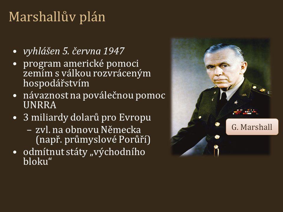 Marshallův plán vyhlášen 5. června 1947 program americké pomoci zemím s válkou rozvráceným hospodářstvím návaznost na poválečnou pomoc UNRRA 3 miliard