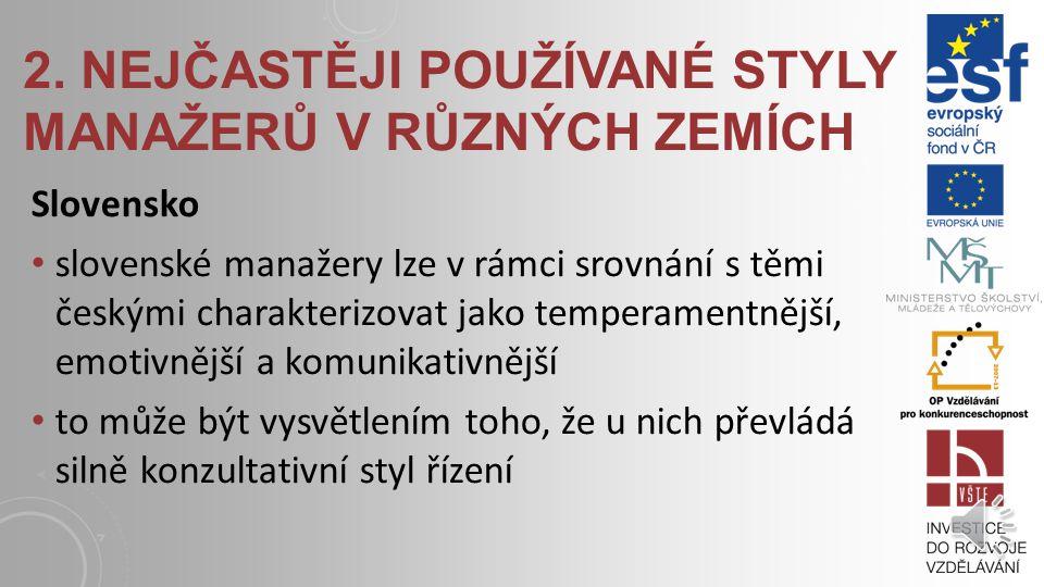 2. NEJČASTĚJI POUŽÍVANÉ STYLY MANAŽERŮ V RŮZNÝCH ZEMÍCH Slovensko Převažující styl: silně konzultativní styl