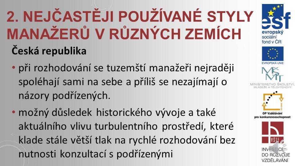 1. NEJČASTĚJI POUŽÍVANÉ STYLY MANAŽERŮ V RŮZNÝCH ZEMÍCH Česká republika Převažující styly: autokratické styl silně autokratický styl