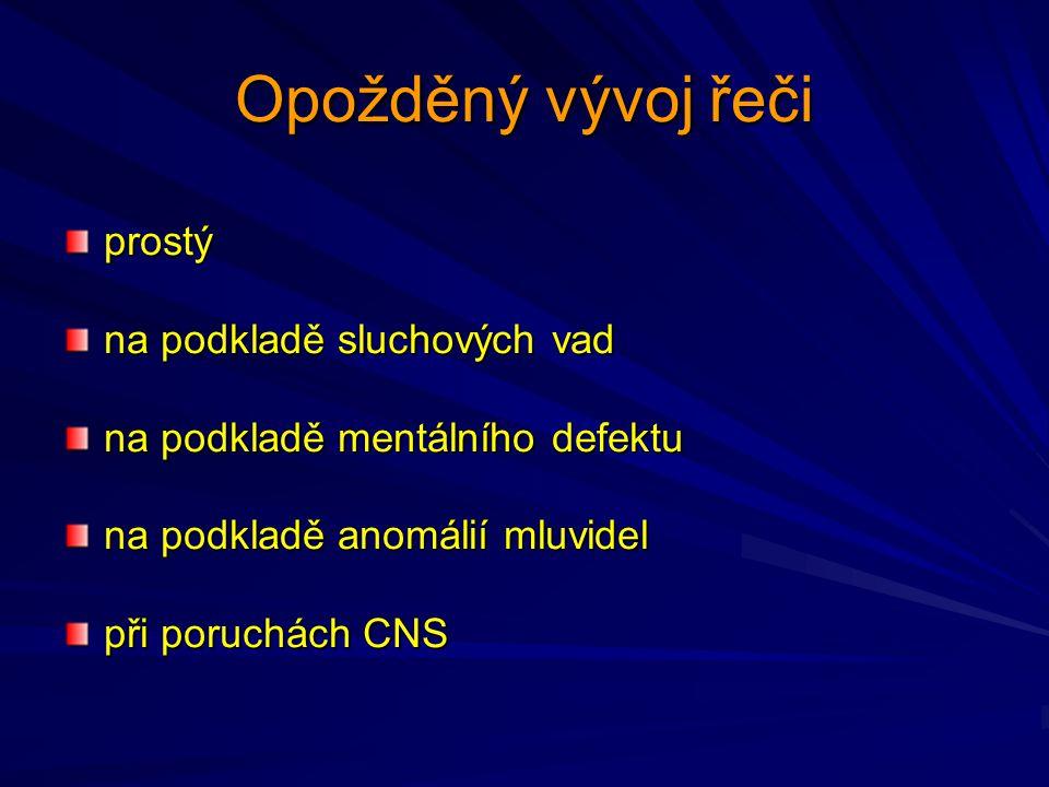 Opožděný vývoj řeči prostý na podkladě sluchových vad na podkladě mentálního defektu na podkladě anomálií mluvidel při poruchách CNS