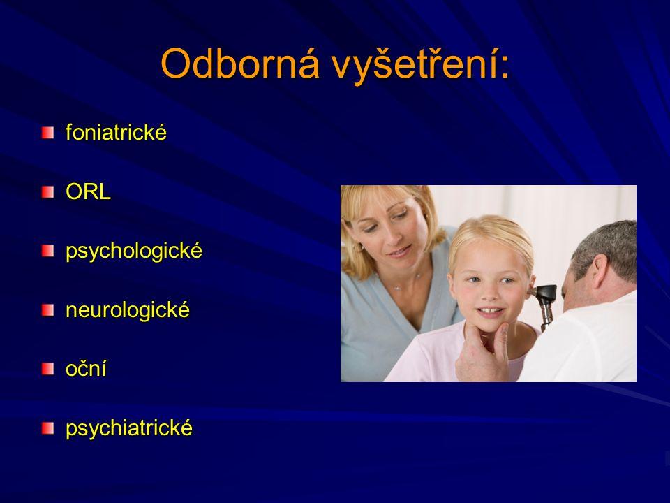 Odborná vyšetření: foniatrickéORLpsychologickéneurologickéočnípsychiatrické