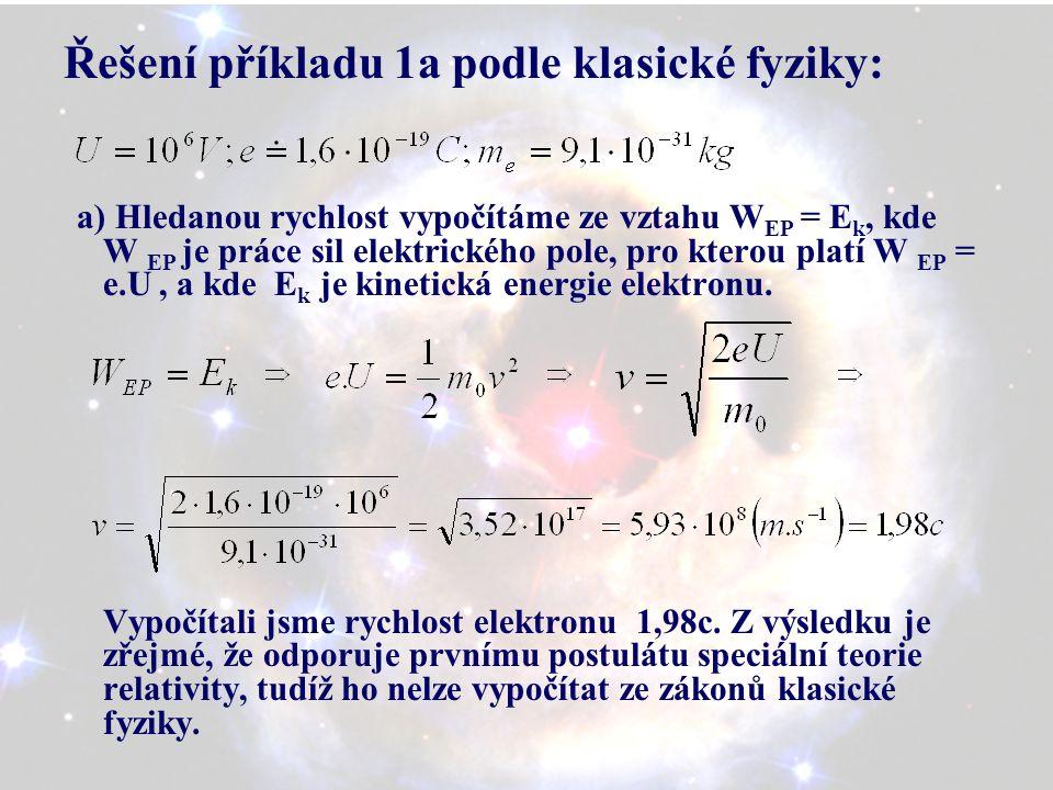 Řešení příkladu 1a podle klasické fyziky: a) Hledanou rychlost vypočítáme ze vztahu W EP = E k, kde W EP je práce sil elektrického pole, pro kterou platí W EP = e.U, a kde E k je kinetická energie elektronu.