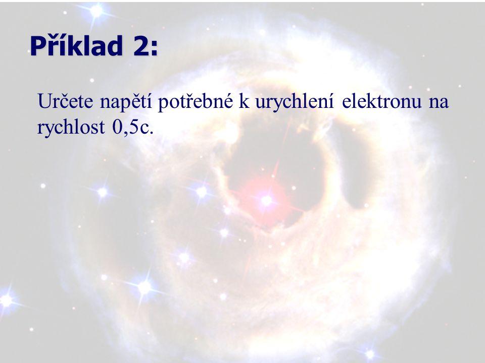 Příklad 2: Určete napětí potřebné k urychlení elektronu na rychlost 0,5c.