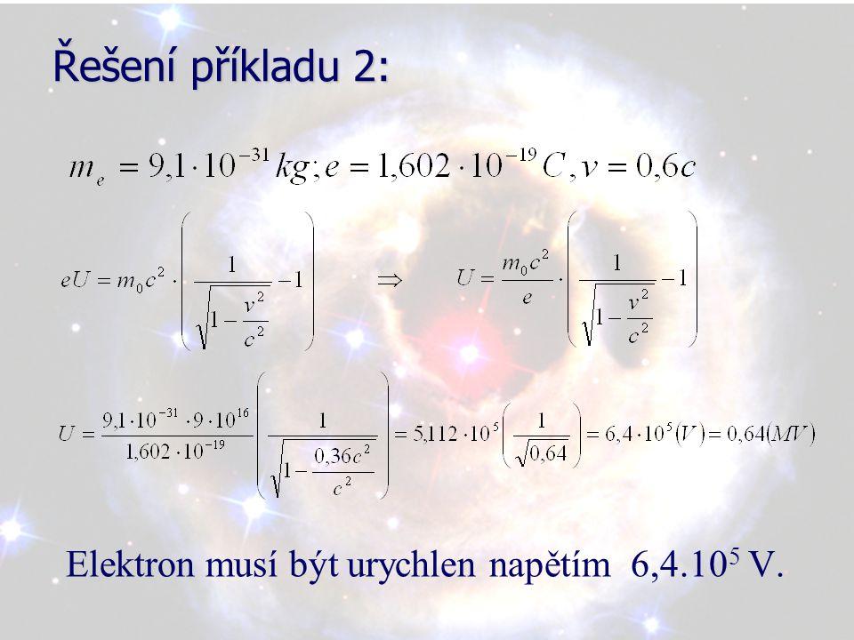 Řešení příkladu 2: Elektron musí být urychlen napětím 6,4.10 5 V.