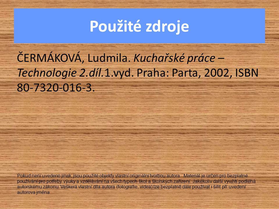 Použité zdroje ČERMÁKOVÁ, Ludmila. Kuchařské práce – Technologie 2.díl.1.vyd. Praha: Parta, 2002, ISBN 80-7320-016-3. Pokud není uvedeno jinak, jsou p