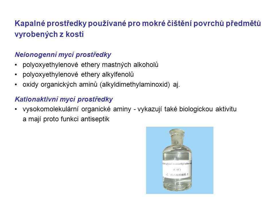Kapalné prostředky používané pro mokré čištění povrchů předmětů vyrobených z kosti Neionogenní mycí prostředky polyoxyethylenové ethery mastných alkoholů polyoxyethylenové ethery alkylfenolů oxidy organických aminů (alkyldimethylaminoxid) aj.