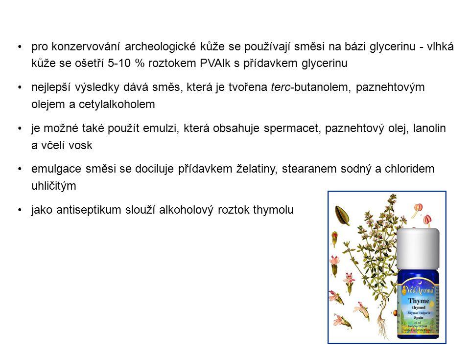 pro konzervování archeologické kůže se používají směsi na bázi glycerinu - vlhká kůže se ošetří 5-10 % roztokem PVAlk s přídavkem glycerinu nejlepší výsledky dává směs, která je tvořena terc-butanolem, paznehtovým olejem a cetylalkoholem je možné také použít emulzi, která obsahuje spermacet, paznehtový olej, lanolin a včelí vosk emulgace směsi se dociluje přídavkem želatiny, stearanem sodný a chloridem uhličitým jako antiseptikum slouží alkoholový roztok thymolu