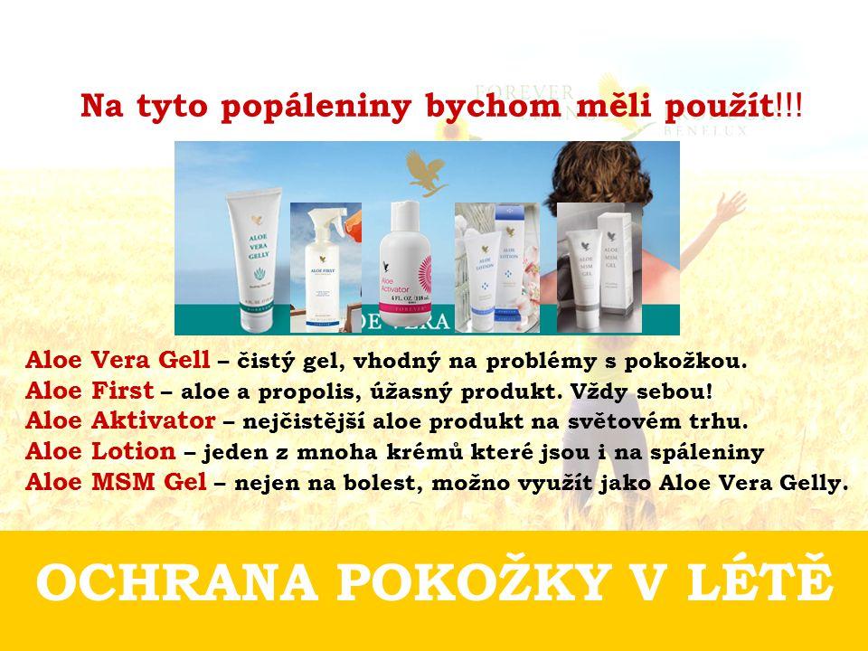 OCHRANA POKOŽKY V LÉTĚ Na tyto popáleniny bychom měli použít !!! Aloe Vera Gell – čistý gel, vhodný na problémy s pokožkou. Aloe First – aloe a propol