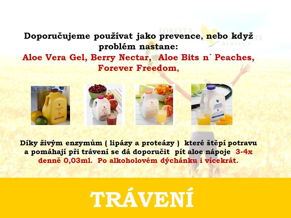 TRÁVENÍ Doporučujeme používat jako prevence, nebo když problém nastane: Aloe Vera Gel, Berry Nectar, Aloe Bits n´ Peaches, Forever Freedom, Díky živým