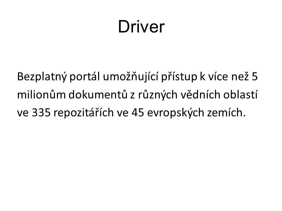 Driver Bezplatný portál umožňující přístup k více než 5 milionům dokumentů z různých vědních oblastí ve 335 repozitářích ve 45 evropských zemích.