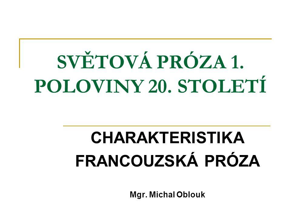 SVĚTOVÁ PRÓZA 1. POLOVINY 20. STOLETÍ CHARAKTERISTIKA FRANCOUZSKÁ PRÓZA Mgr. Michal Oblouk