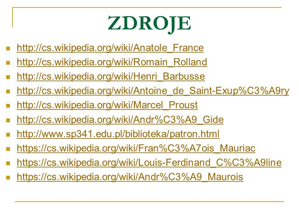ZDROJE http://cs.wikipedia.org/wiki/Anatole_France http://cs.wikipedia.org/wiki/Romain_Rolland http://cs.wikipedia.org/wiki/Henri_Barbusse http://cs.wikipedia.org/wiki/Antoine_de_Saint-Exup%C3%A9ry http://cs.wikipedia.org/wiki/Marcel_Proust http://cs.wikipedia.org/wiki/Andr%C3%A9_Gide http://www.sp341.edu.pl/biblioteka/patron.html https://cs.wikipedia.org/wiki/Fran%C3%A7ois_Mauriac https://cs.wikipedia.org/wiki/Louis-Ferdinand_C%C3%A9line https://cs.wikipedia.org/wiki/Andr%C3%A9_Maurois