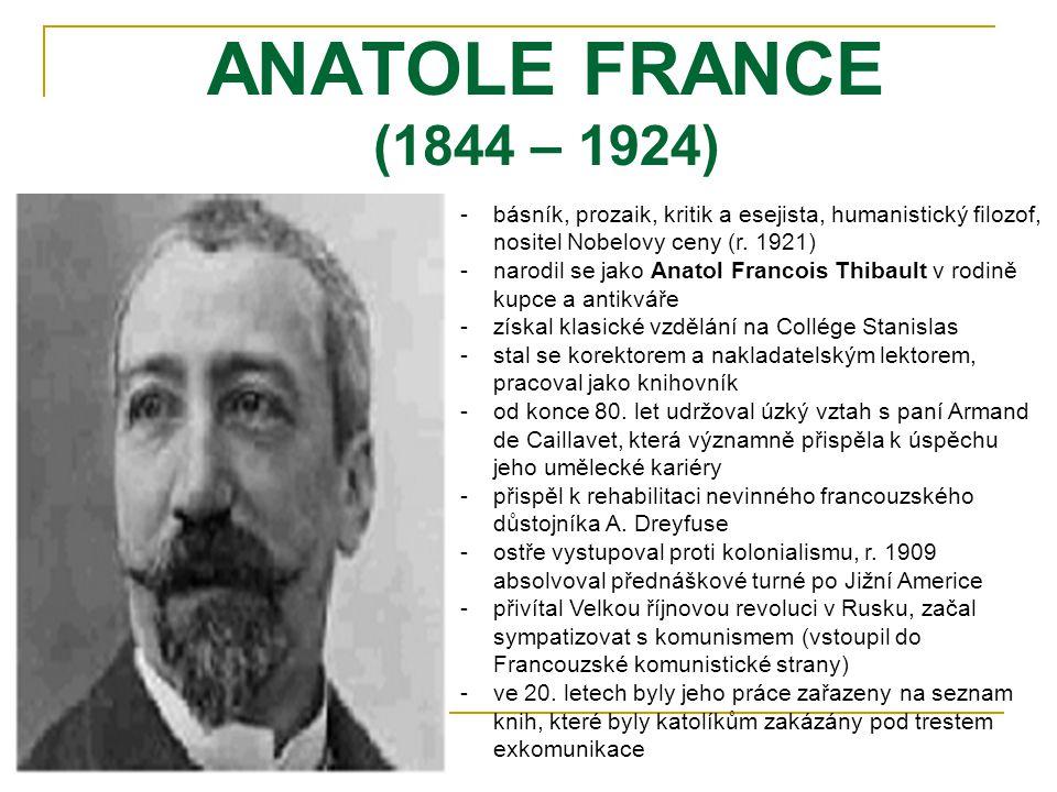ANATOLE FRANCE (1844 – 1924) -b-básník, prozaik, kritik a esejista, humanistický filozof, nositel Nobelovy ceny (r.