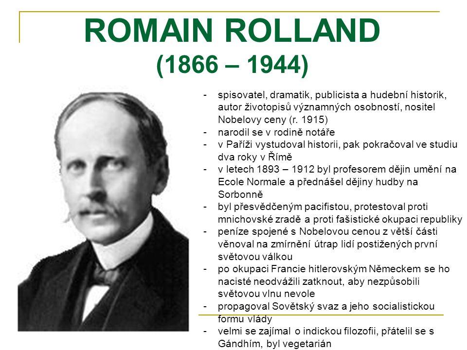 ROMAIN ROLLAND (1866 – 1944) -s-spisovatel, dramatik, publicista a hudební historik, autor životopisů významných osobností, nositel Nobelovy ceny (r.