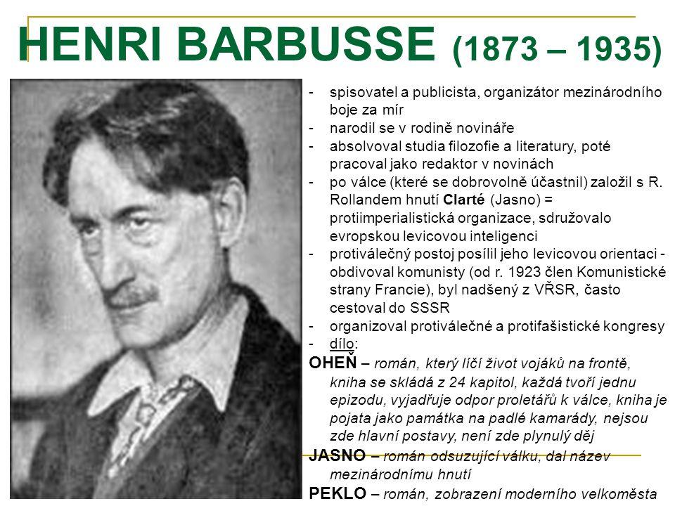 HENRI BARBUSSE (1873 – 1935) -s-spisovatel a publicista, organizátor mezinárodního boje za mír -n-narodil se v rodině novináře -a-absolvoval studia filozofie a literatury, poté pracoval jako redaktor v novinách -p-po válce (které se dobrovolně účastnil) založil s R.