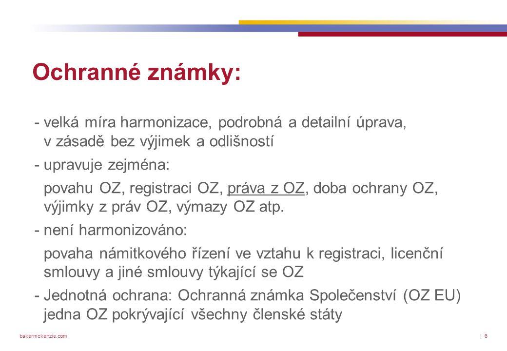 bakermckenzie.com| 6 Ochranné známky: - velká míra harmonizace, podrobná a detailní úprava, v zásadě bez výjimek a odlišností - upravuje zejména: povahu OZ, registraci OZ, práva z OZ, doba ochrany OZ, výjimky z práv OZ, výmazy OZ atp.