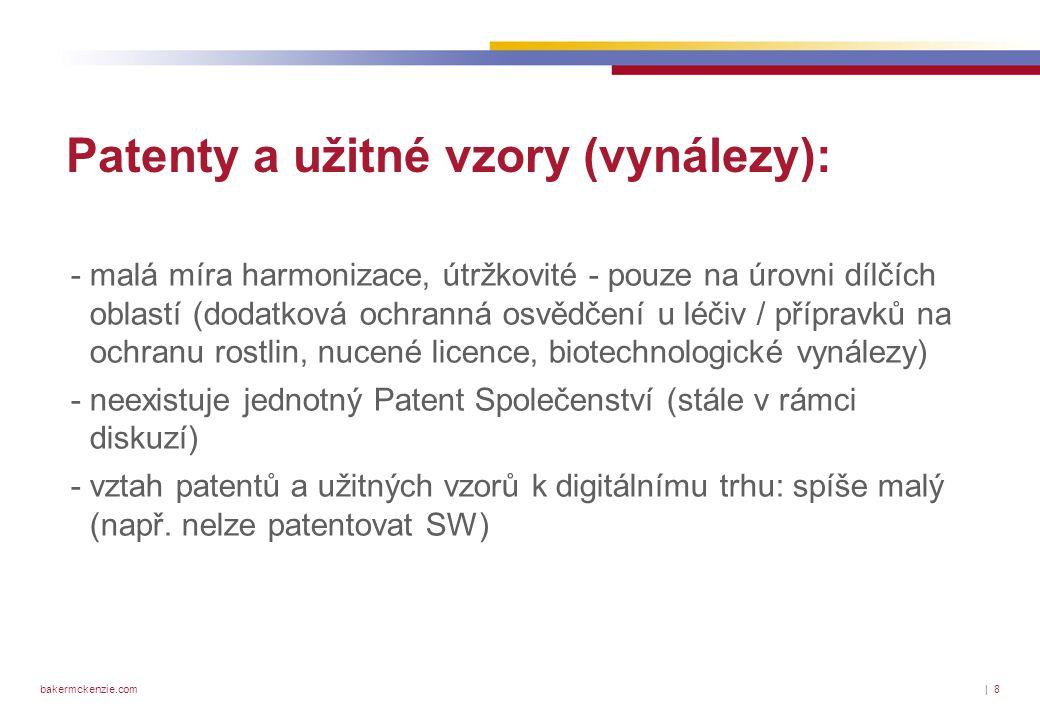 bakermckenzie.com| 8 Patenty a užitné vzory (vynálezy): - malá míra harmonizace, útržkovité - pouze na úrovni dílčích oblastí (dodatková ochranná osvědčení u léčiv / přípravků na ochranu rostlin, nucené licence, biotechnologické vynálezy) - neexistuje jednotný Patent Společenství (stále v rámci diskuzí) - vztah patentů a užitných vzorů k digitálnímu trhu: spíše malý (např.