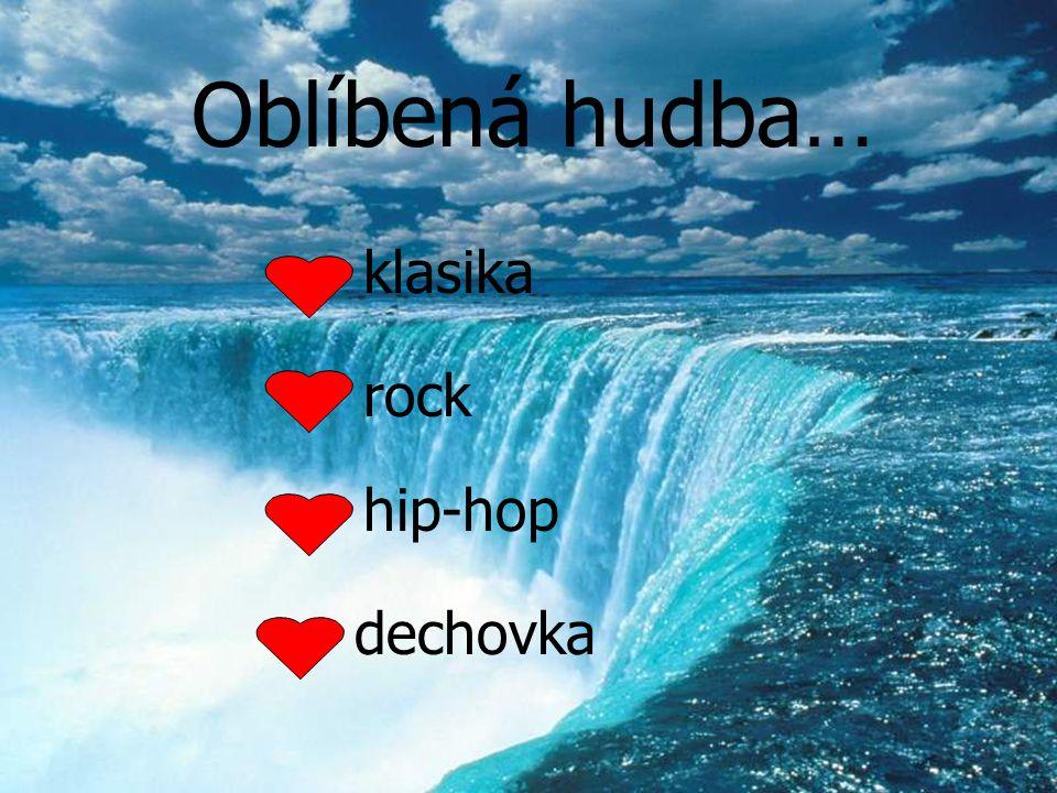 Oblíbená hudba… klasika rock hip-hop dechovka