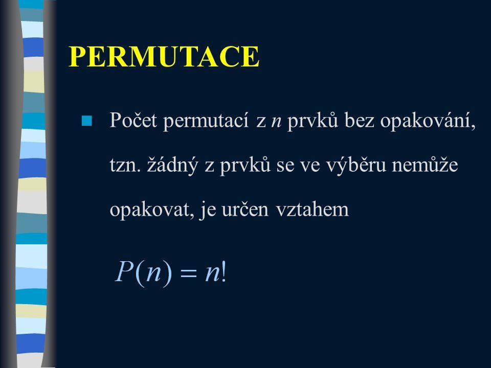 Počet permutací z n prvků bez opakování, tzn. žádný z prvků se ve výběru nemůže opakovat, je určen vztahem PERMUTACE
