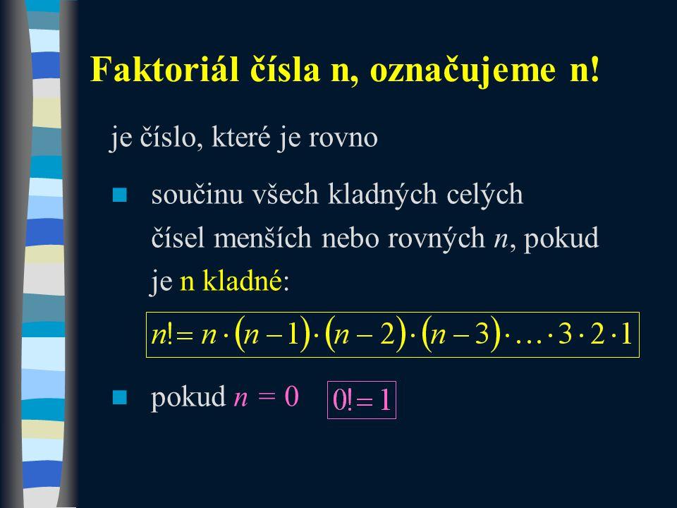 je číslo, které je rovno součinu všech kladných celých čísel menších nebo rovných n, pokud je n kladné: pokud n = 0 Faktoriál čísla n, označujeme n!