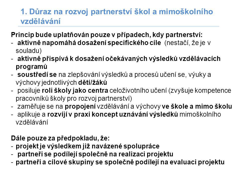 1. Důraz na rozvoj partnerství škol a mimoškolního vzdělávání Princip bude uplatňován pouze v případech, kdy partnerství: - aktivně napomáhá dosažení