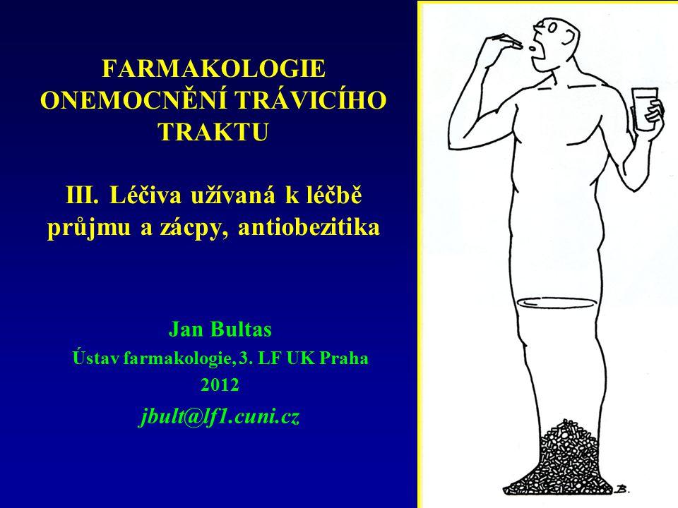 FARMAKOLOGIE ONEMOCNĚNÍ TRÁVICÍHO TRAKTU III. Léčiva užívaná k léčbě průjmu a zácpy, antiobezitika Jan Bultas Ústav farmakologie, 3. LF UK Praha 2012