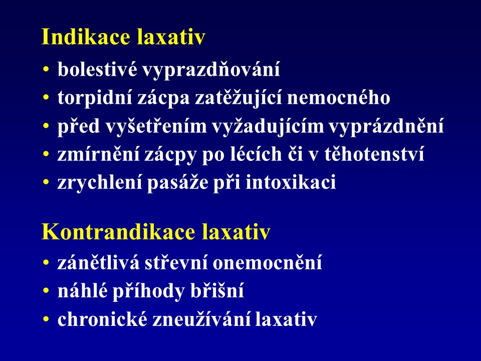 Laxativa kontaktní –senna, bisacodyl, fenolftalein, pikosíran sodný osmoticky působící –laktulóza, síran a hydroxid hořečnatý, glycerin –aktivátory chloridového kanálu objemová –metylcelulóza, osemení jitrocele změkčující –parafinový olej