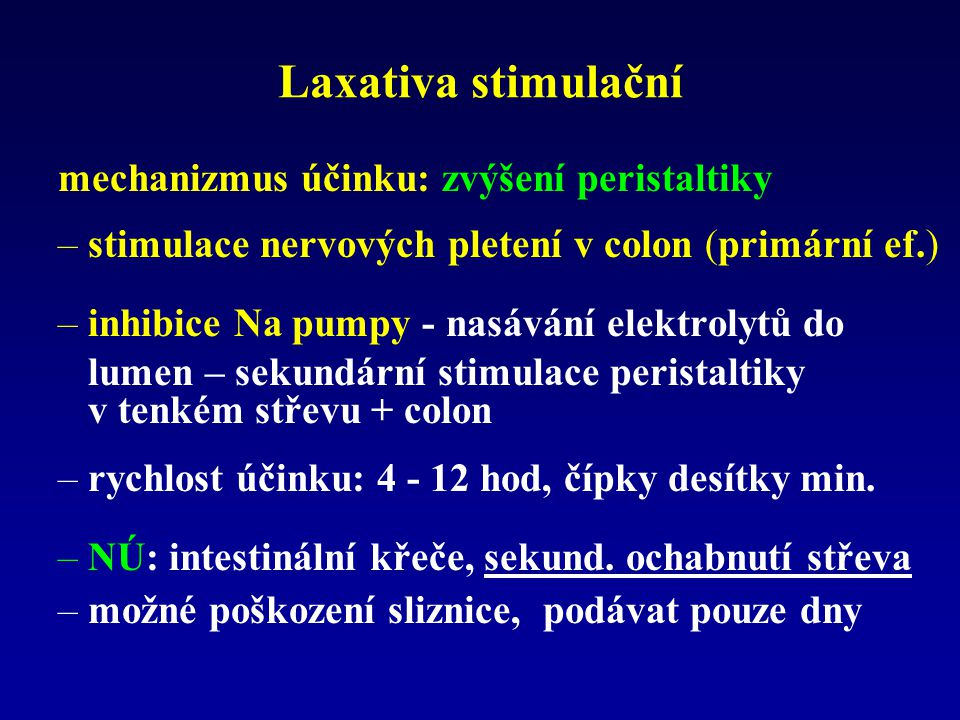 Laxativa stimulační mechanizmus účinku: zvýšení peristaltiky –stimulace nervových pletení v colon (primární ef.) –inhibice Na pumpy - nasávání elektro