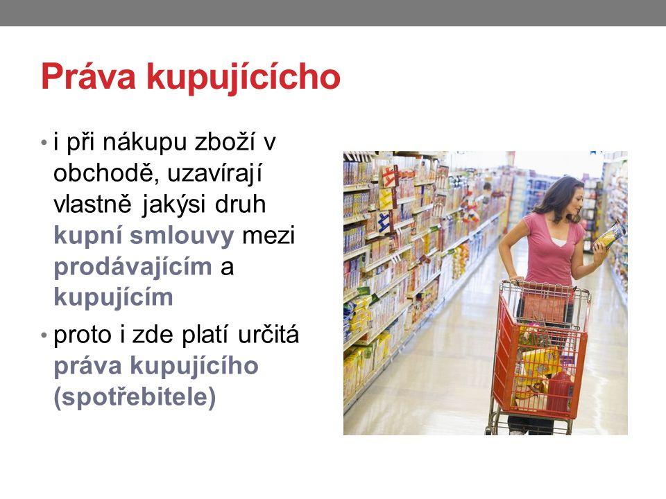 Práva kupujícícho i při nákupu zboží v obchodě, uzavírají vlastně jakýsi druh kupní smlouvy mezi prodávajícím a kupujícím proto i zde platí určitá prá