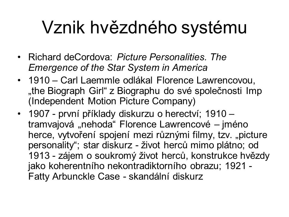 Vznik hvězdného systému Richard deCordova: Picture Personalities. The Emergence of the Star System in America 1910 – Carl Laemmle odlákal Florence Law