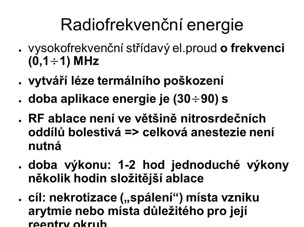 Radiofrekvenční energie ● vysokofrekvenční střídavý el.proud o frekvenci (0,1÷1) MHz ● vytváří léze termálního poškození ● doba aplikace energie je (3