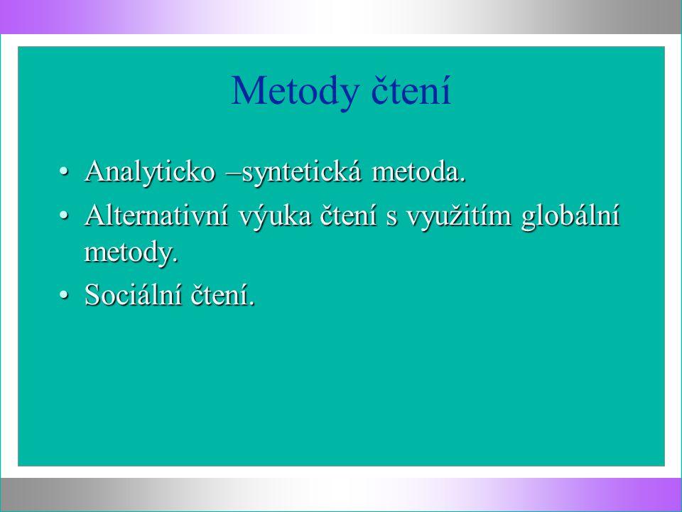 Metody čtení Analyticko –syntetická metoda.Analyticko –syntetická metoda. Alternativní výuka čtení s využitím globální metody.Alternativní výuka čtení