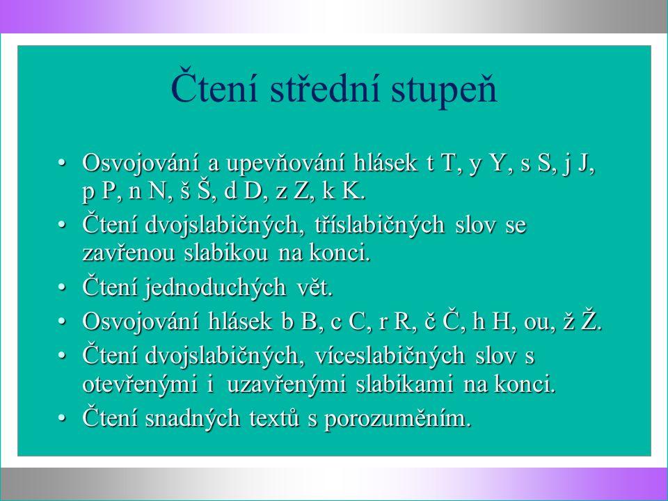 Čtení střední stupeň Osvojování a upevňování hlásek t T, y Y, s S, j J, p P, n N, š Š, d D, z Z, k K.Osvojování a upevňování hlásek t T, y Y, s S, j J