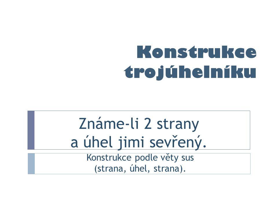 ČÁSTI ÚLOHY - KONSTRUKCE TROJÚHELNÍKU 1.