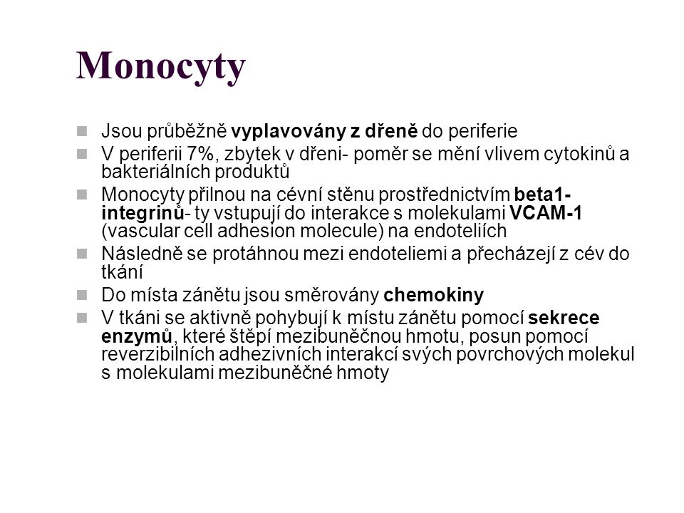 Monocyty Jsou průběžně vyplavovány z dřeně do periferie V periferii 7%, zbytek v dřeni- poměr se mění vlivem cytokinů a bakteriálních produktů Monocyt