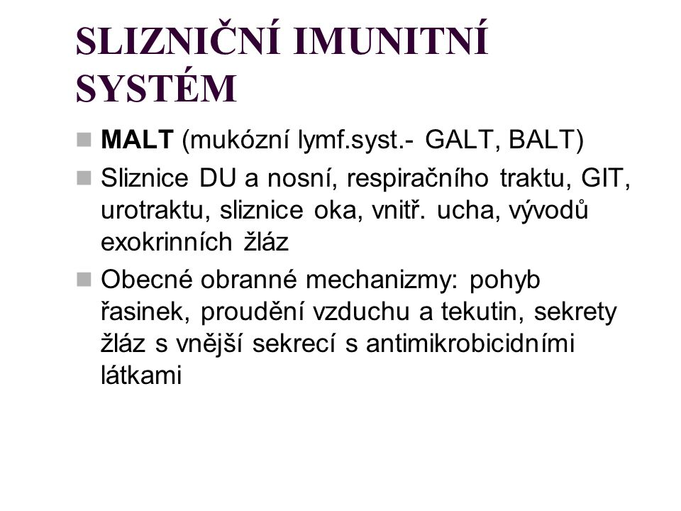 SLIZNIČNÍ IMUNITNÍ SYSTÉM MALT (mukózní lymf.syst.- GALT, BALT) Sliznice DU a nosní, respiračního traktu, GIT, urotraktu, sliznice oka, vnitř. ucha, v