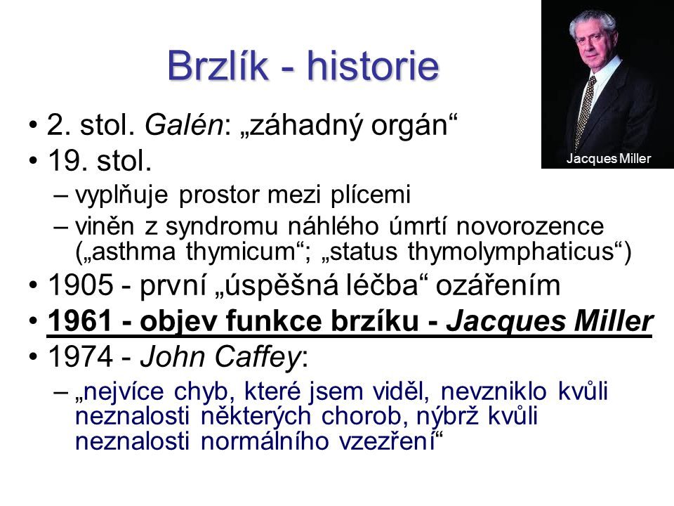 """Brzlík - historie 2. stol. Galén: """"záhadný orgán"""" 19. stol. –vyplňuje prostor mezi plícemi –viněn z syndromu náhlého úmrtí novorozence (""""asthma thymic"""