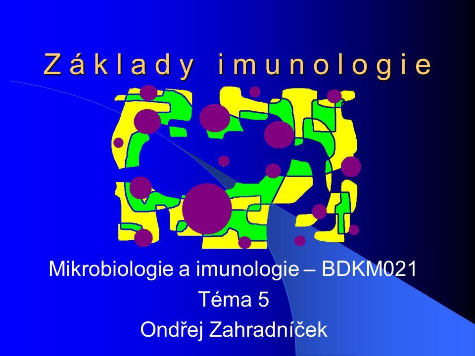 Z á k l a d y i m u n o l o g i e Mikrobiologie a imunologie – BDKM021 Téma 5 Ondřej Zahradníček