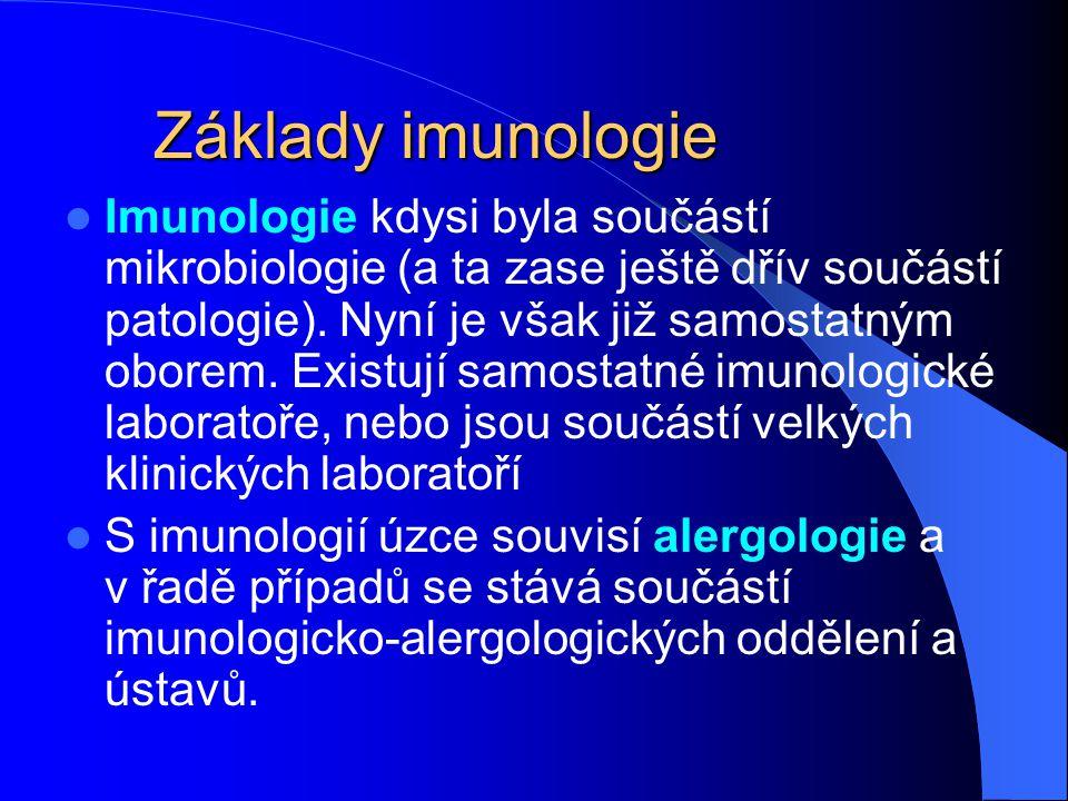 Základy imunologie Imunologie kdysi byla součástí mikrobiologie (a ta zase ještě dřív součástí patologie). Nyní je však již samostatným oborem. Existu