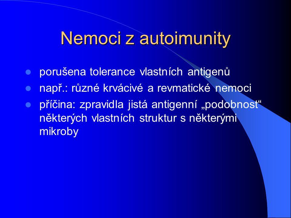 """Nemoci z autoimunity porušena tolerance vlastních antigenů např.: různé krvácivé a revmatické nemoci příčina: zpravidla jistá antigenní """"podobnost"""" ně"""