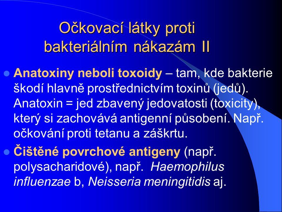 Očkovací látky proti bakteriálním nákazám II Anatoxiny neboli toxoidy – tam, kde bakterie škodí hlavně prostřednictvím toxinů (jedů). Anatoxin = jed z