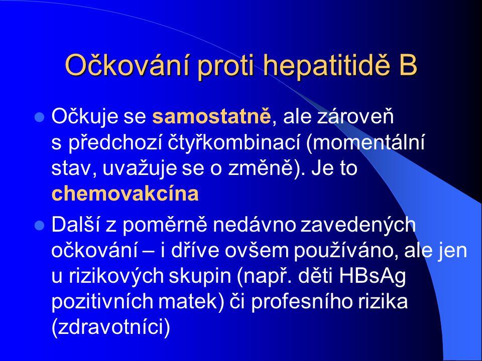 Očkování proti hepatitidě B Očkuje se samostatně, ale zároveň s.předchozí čtyřkombinací (momentální stav, uvažuje se o změně). Je to chemovakcína Dalš