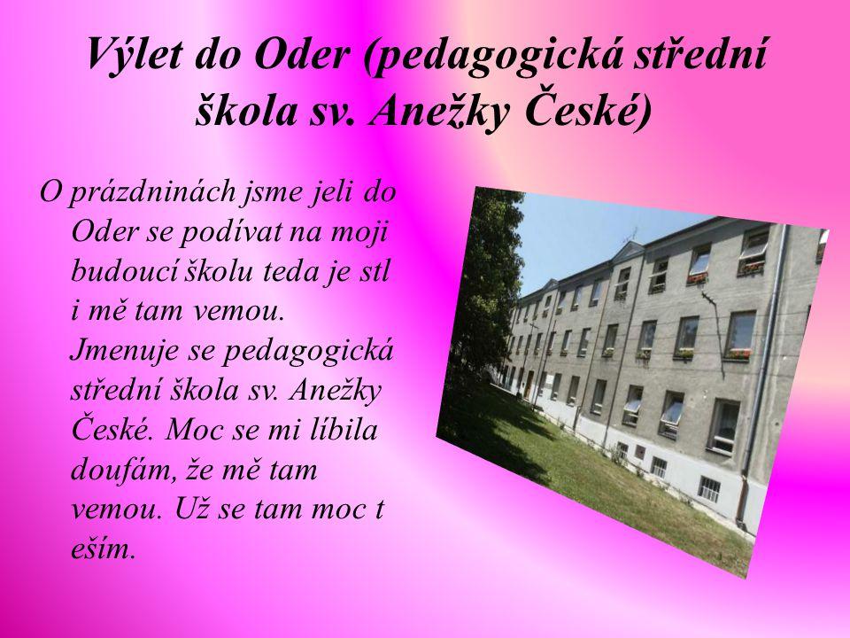 Výlet do Oder (pedagogická střední škola sv. Anežky České) O prázdninách jsme jeli do Oder se podívat na moji budoucí školu teda je stl i mě tam vemou