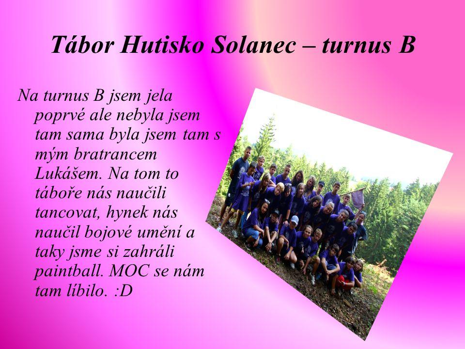 Tábor Hutisko Solanec – turnus B Na turnus B jsem jela poprvé ale nebyla jsem tam sama byla jsem tam s mým bratrancem Lukášem. Na tom to táboře nás na
